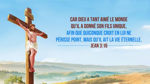 Jean 3-16 Car Dieu a tant aimé le monde qu'il a donné son Fils unique, afin que quiconque croit en lui ne périsse point, mais qu'il ait la vie éternelle