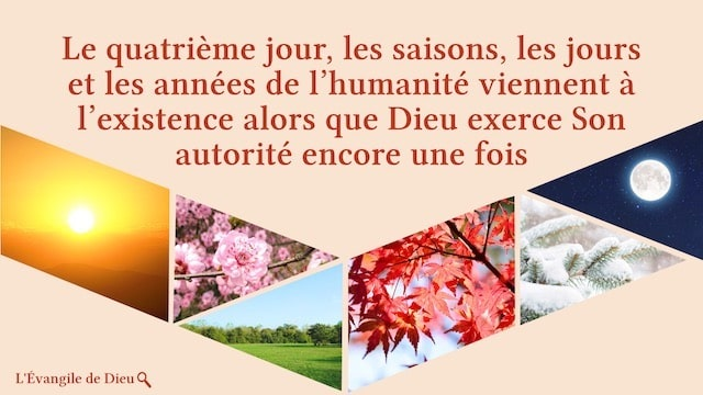 Le quatrième jour, les saisons, les jours et les années de l'humanité viennent à l'existence alors que Dieu exerce Son autorité encore une fois