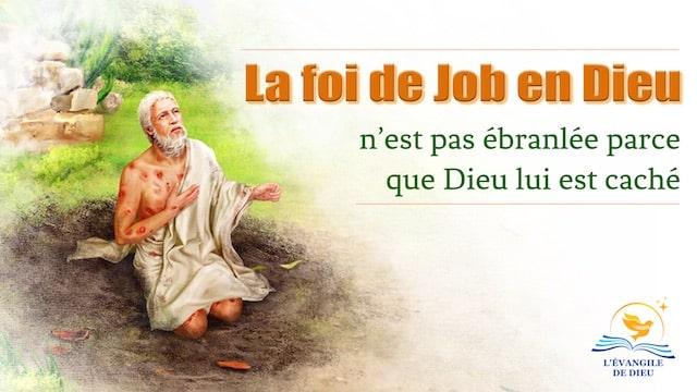 La foi de Job en Dieu n'est pas ébranlée parce que Dieu lui est caché
