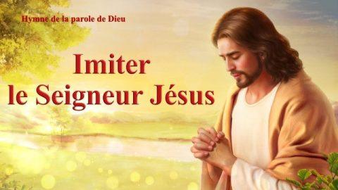 Imiter le Seigneur Jésus Chanson Chrétienne avec paroles
