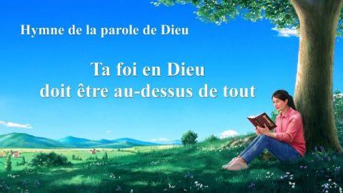 « Ta foi en Dieu doit être au-dessus de tout » Chant chrétien avec paroles