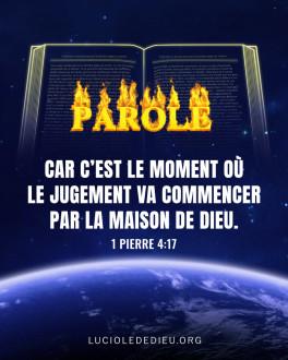 """(1 Pierre 4:17)""""Car c'est le moment où le jugement va commencer par la maison de Dieu."""