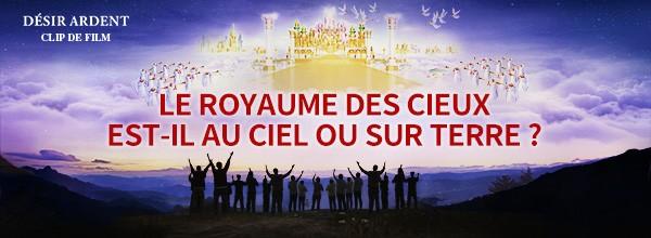 Film chrétien « Désir ardent » Le royaume des cieux est-il au ciel ou sur terre ?