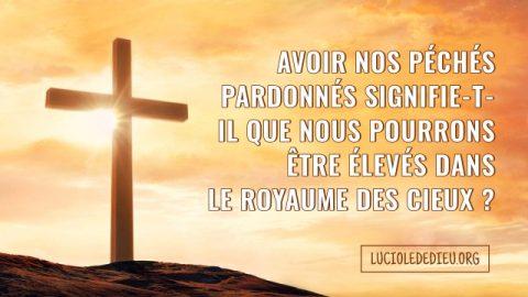 Peut-on entrer dans le royaume des cieux si nos péchés sont pardonnés