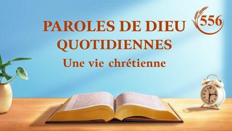 Paroles de Dieu quotidiennes   « Seulement en cherchant la vérité peux-tu obtenir des changements dans ton tempérament »   Extrait 556
