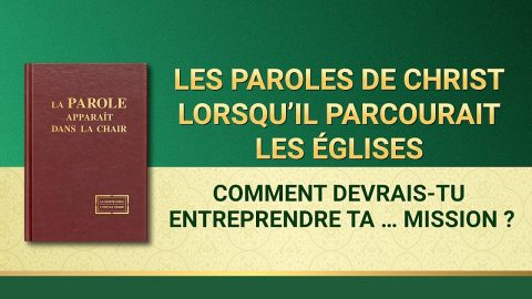 Paroles de Dieu « Comment devrais-tu entreprendre ta future mission ? »